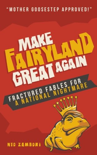 make-fairyland-great-again-fractured-fables-for-a-national-nightmare