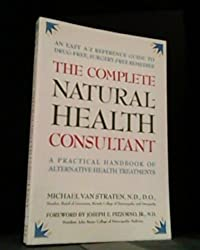 The Complete Natural Health Consultant: A Practical Handbook of Alternative Health Treatments