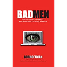 BadMen: How Advertising Went From A Minor Annoyance To A Major Menace (English Edition)