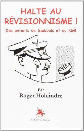 Halte au révisionnisme ! : des enfants de Goebbels et du KGB