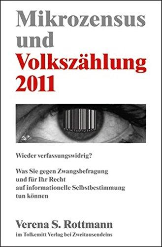 Mikrozensus und Volkszählung 2011: Wieder verfassungswidrig?: Was Sie gegen Zwangsbefragung und für Ihr Recht auf informationelle Selbstbestimmung tun können