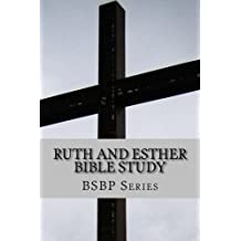 RUTH AND ESTHER BIBLE STUDY (BSBP SERIES Book 8)