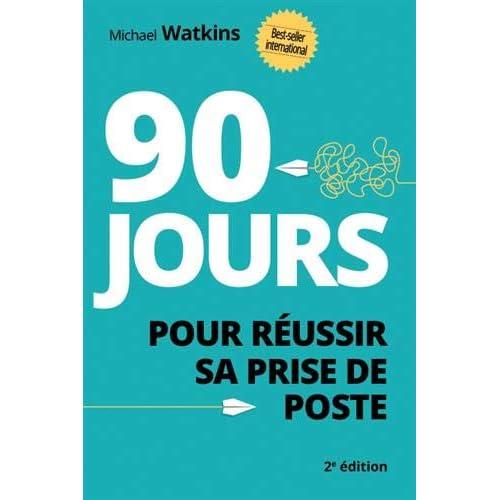 90 jours pour réussir sa prise de poste - 2e édition