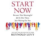 Start Now: Because That Meaningful Job Is Out There, Just Waiting for You