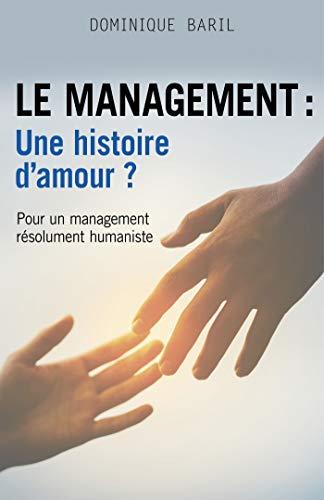 Le management : une histoire d'amour ?: Pour un management résolument humaniste
