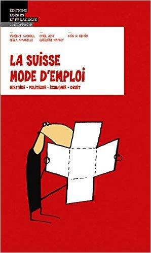 La Suisse Mode d'Emploi de Vincent Kucholl,Cesla Amarelle,Cyril Jost ( 27 janvier 2014 )
