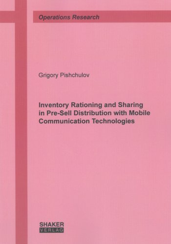 Inventory Rationing and Sharing in Pre-sell Distribution with Mobile Communication Technologies (Operations Research)