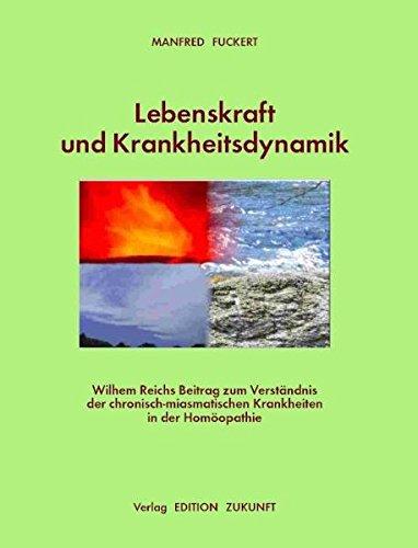 Lebenskraft und Krankheitsdynamik: Wilhelm Reichs Beitrag zum Verständnis der chronisch-miasmatischen Krankheiten in der Homöopathie