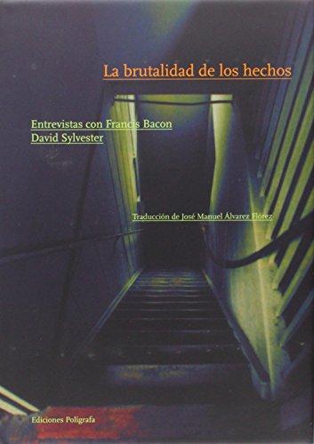 La brutalidad de los hechos : entrevistas con Francis Bacon