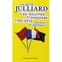 Les gauches Françaises 1762-2012, Tome 1 : Histoire et politique