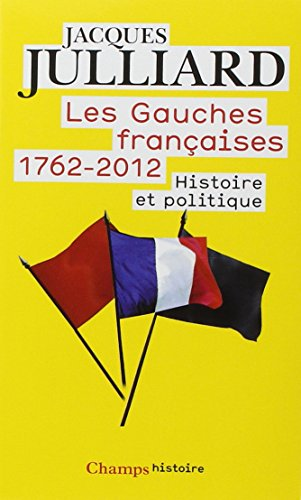 Les gauches Françaises 1762-2012, Tome 1 : Histoire et politique par Jacques Julliard