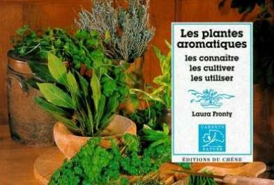 LES PLANTES AROMATIQUES. Les connaître, les cultiver, les utiliser