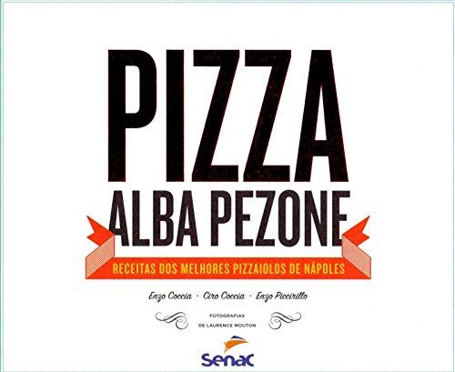 Pizza Alba Pezone. Receitas dos Melhores Pizzaiolos de Npoles (Em Portuguese do Brasil)