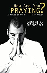 How Are You Praying?: A Manual on the Practice of Prayer
