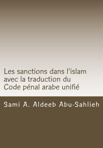 Les sanctions dans l'islam: avec le texte et la traduction du code pénal arabe unifié de la Ligue arabe