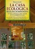 La casa ecologica. Manuale di bioedilizia. Tutte le regole per vivere in un ambiente sano