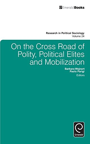 On the Cross Road of Polity, Political Elites and Mobilization: 24 (Research in Political Sociology)