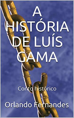A HISTÓRIA DE LUÍS GAMA: Conto histórico (Portuguese Edition) por Orlando Fernandes