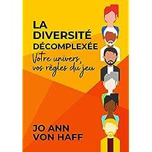 La Diversité décomplexée: Votre univers, vos règles du jeu