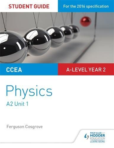 CCEA A2 Unit 1 Physics Student Guide: Deformation of solids, thermal physics, circular motion, oscillations and atomic and nuclear physics (Ccea Student Guides)