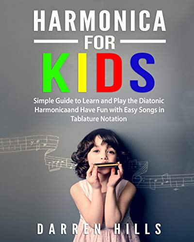 Harmonica for Kids: Simple Guide to Learn and Play the Diatonic Harmonica and Have Fun with Easy Songs in Tablature Notation
