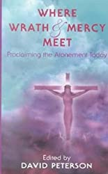 Where Wrath and Mercy Meet: Proclaiming the Atonement Today (Oak Hill College annual school of theology series)