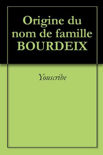 Origine du nom de famille BOURDEIX (Oeuvres courtes) par Youscribe