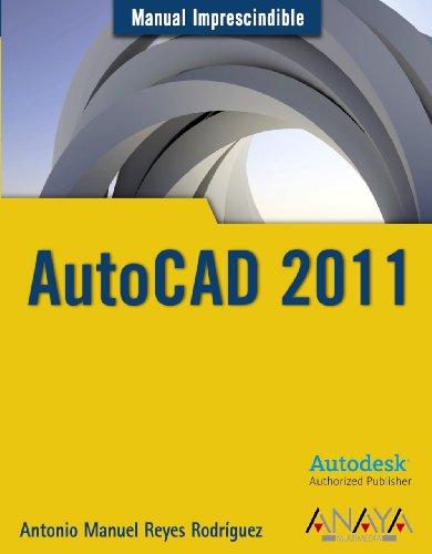 AutoCAD 2011 (Manuales Imprescindibles) por Antonio Manuel Reyes Rodríguez