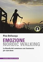 Idea Regalo - Emozione nordic walking. La filosofia del camminare con i bastoncini per stare bene