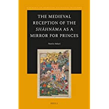 The Medieval Reception of the Sh Hn Ma as a Mirror for Princes (Studies in Persian Cultural History, Band 9)