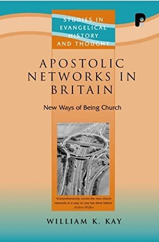 Apostolic Networks in Britain: New Ways of Being Church (Studies in Evangelical History & Thought)