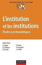 L'institution et les institutions - Études psychanalytiques