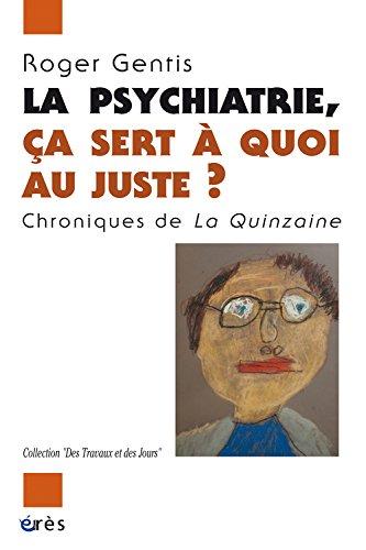 La psychiatrie, ça sert à quoi au juste ? : Chroniques de La Quinzaine