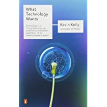 [( What Technology Wants )] [by: Kevin Kelly] [Sep-2011]