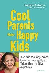 Cool Parents make happy kids: L'expérience inspirante d'une maman qui applique l'éducation positive au quotidien