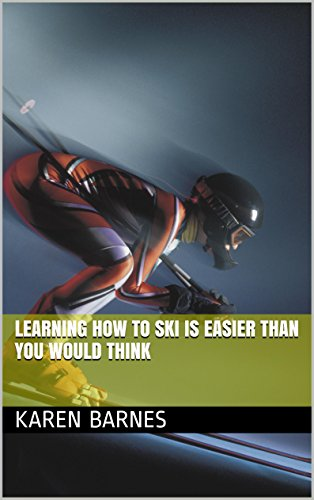 Learning How to Ski is Easier Than You Would Think (English Edition) por Karen Barnes