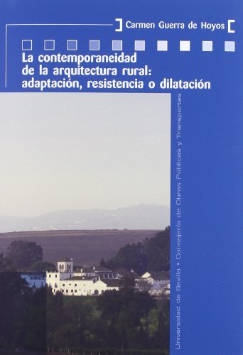 La contemporaneidad de la arquitectura rural/ The contemporary rural architecture: Adaptacion, Resistencia O Dilatacion/ Adaptation, Resistance or Dilation por Carmen Guerra