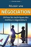 Réussir une négociation : Utilisez les techniques des meilleurs négociateurs