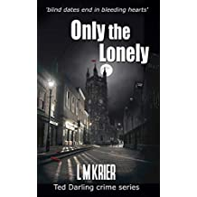 Only the Lonely: blind dates end in bleeding hearts (Ted Darling Crime Series)