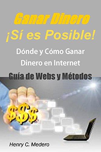 Ganar dinero ¡si es posible! Guía de Web y Métodos Dónde y Cómo Ganar Dinero por Internet: ...
