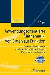 Anwendungsorientierte Mathematik: Von Daten zur Funktion.: Eine Einf?hrung in die mathematische Modellbildung f?r Lehramtsstudierende (Mathematik f?r das Lehramt) (German Edition) by Joachim Engel (2009-10-27)