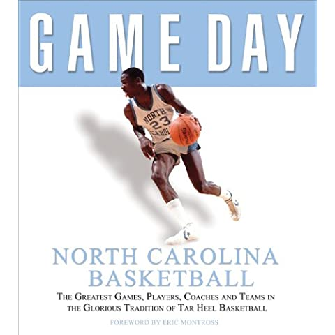 Game Day: North Carolina Basketball: The Greatest Games, Players, Coaches, and Teams in the Glorious Tradition of Tar Heel