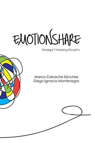 Emotionshare: Estrategia Y Marketing Disruptivo (Spanish Edition)