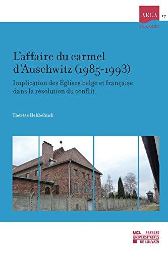 Lire en ligne L'affaire du carmel d'Auschwitz (1985-1993): Implication des Églises belge et française dans la résolution du conflit pdf epub