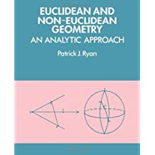 Euclidean and Non-Euclidean Geometry: An Analytic Approach by Patrick J. Ryan (1986-06-27)