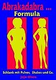 Abrakadabra … Formula - Schlank mit Pulver, Shakes und Co.
