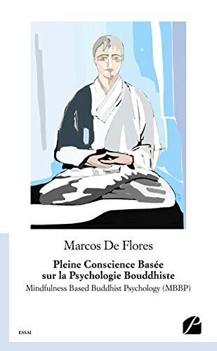 Pleine Conscience Basée sur la Psychologie Bouddhiste: Mindfulness Based Buddhist Psychology (MBBP) (Essai) par Marcos de Flores