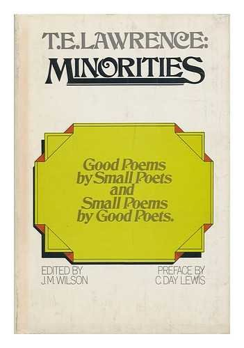 Minorities; Good Poems by Small Poets and Small Poems by Good Poets [By] T. E. Lawrence. Edited by J. M. Wilson. Pref. by C. Day Lewis