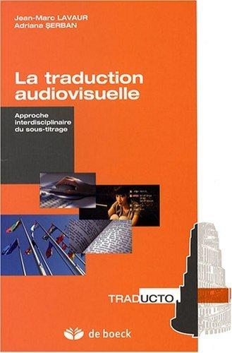 La traduction audiovisuelle : Approche interdisciplinaire du sous-titrage de Jean-Marc Lavaur (18 septembre 2008) Broch
