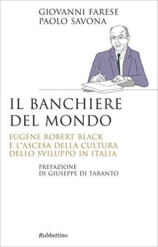 Il banchiere del mondo: Eugene Robert Black e l'ascesa della cultura dello sviluppo in Italia (Saggi)